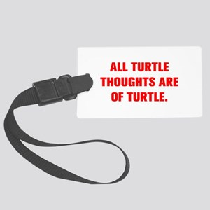 ALL TURTLE THOUGHTS ARE OF TURTLE Luggage Tag