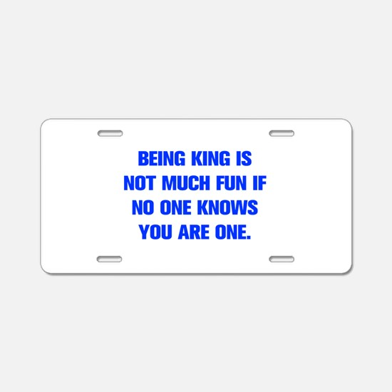 BEING KING IS NOT MUCH FUN IF NO ONE KNOWS YOU ARE