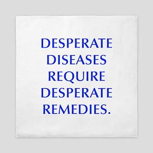 DESPERATE DISEASES REQUIRE DESPERATE REMEDIES Quee
