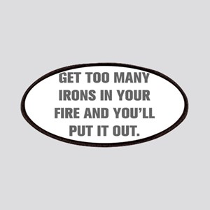 GET TOO MANY IRONS IN YOUR FIRE AND YOU LL PUT IT