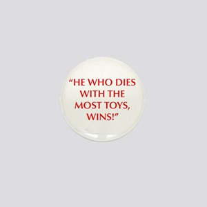 HE WHO DIES WITH THE MOST TOYS WINS Mini Button