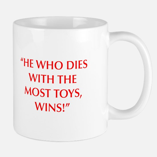 HE WHO DIES WITH THE MOST TOYS WINS Mugs
