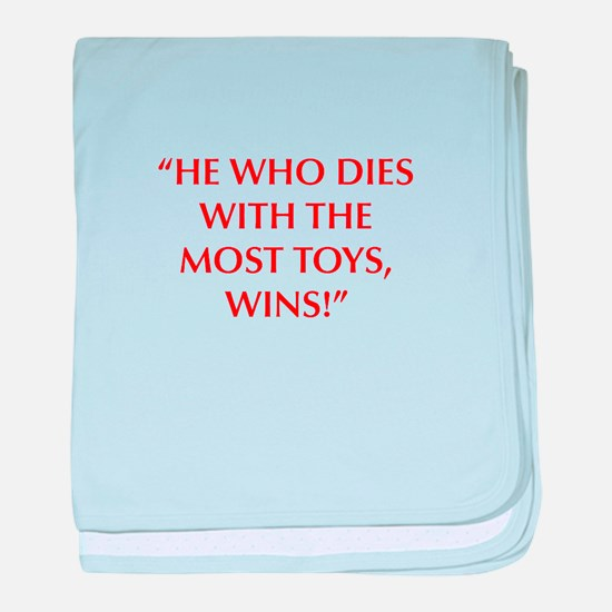 HE WHO DIES WITH THE MOST TOYS WINS baby blanket