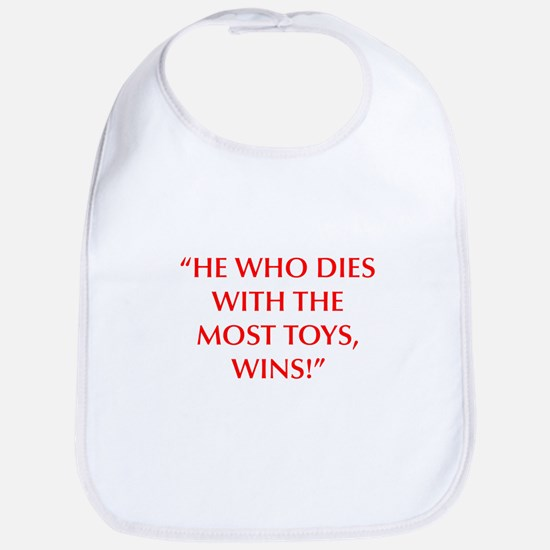 HE WHO DIES WITH THE MOST TOYS WINS Bib