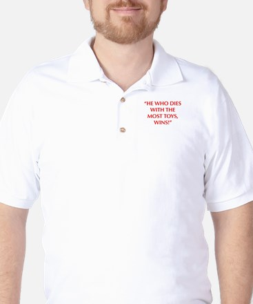 HE WHO DIES WITH THE MOST TOYS WINS Golf Shirt