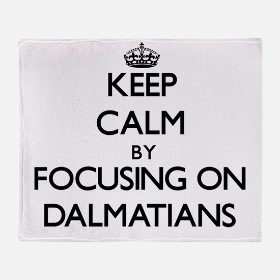Keep Calm by focusing on Dalmatians Throw Blanket