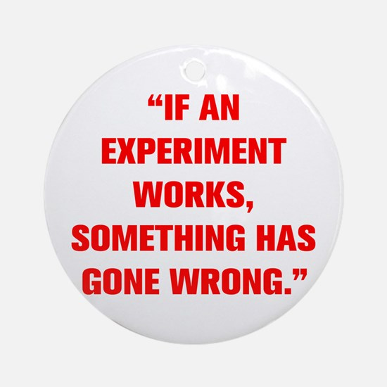 IF AN EXPERIMENT WORKS SOMETHING HAS GONE WRONG Or