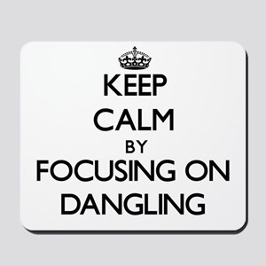 Keep Calm by focusing on Dangling Mousepad