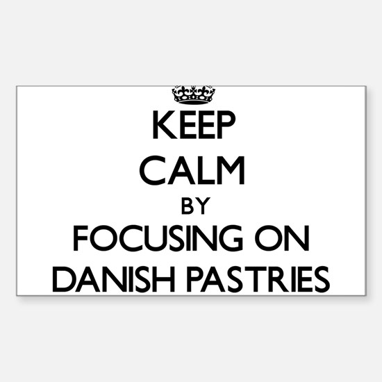 Keep Calm by focusing on Danish Pastries Decal