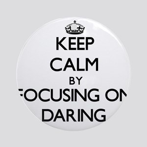 Keep Calm by focusing on Daring Ornament (Round)