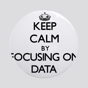 Keep Calm by focusing on Data Ornament (Round)