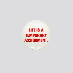 LIFE IS A TEMPORARY ASSIGNMENT Mini Button