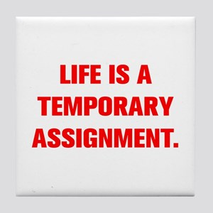 LIFE IS A TEMPORARY ASSIGNMENT Tile Coaster