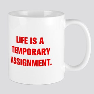 LIFE IS A TEMPORARY ASSIGNMENT Mugs