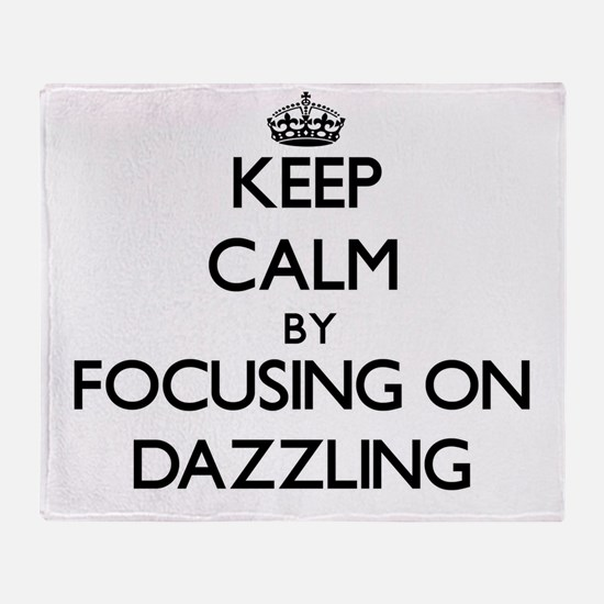 Keep Calm by focusing on Dazzling Throw Blanket