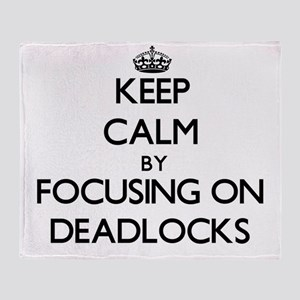 Keep Calm by focusing on Deadlocks Throw Blanket