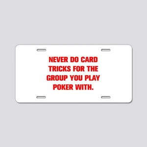 NEVER DO CARD TRICKS FOR THE GROUP YOU PLAY POKER