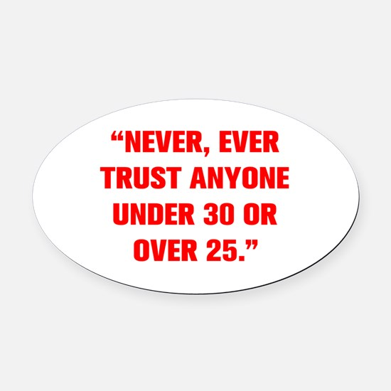 NEVER EVER TRUST ANYONE UNDER 30 OR OVER 25 Oval C