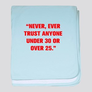 NEVER EVER TRUST ANYONE UNDER 30 OR OVER 25 baby b