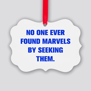NO ONE EVER FOUND MARVELS BY SEEKING THEM Ornament