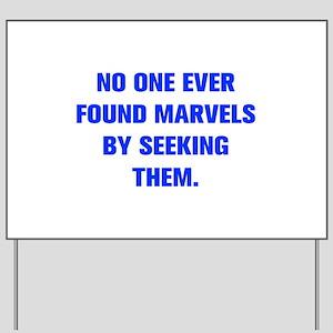 NO ONE EVER FOUND MARVELS BY SEEKING THEM Yard Sig