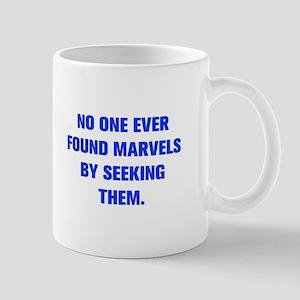 NO ONE EVER FOUND MARVELS BY SEEKING THEM Mugs