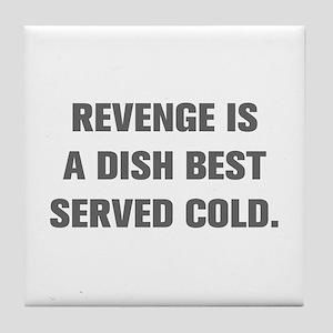 REVENGE IS A DISH BEST SERVED COLD Tile Coaster