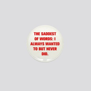 THE SADDEST OF WORDS I ALWAYS WANTED TO BUT NEVER