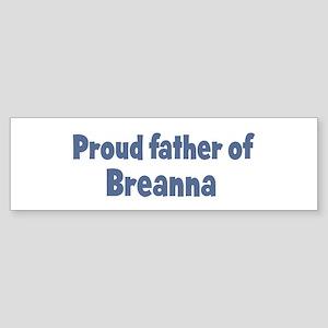 Proud father of Breanna Bumper Sticker