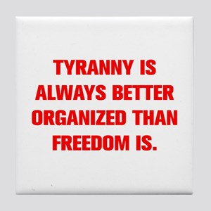 TYRANNY IS ALWAYS BETTER ORGANIZED THAN FREEDOM IS