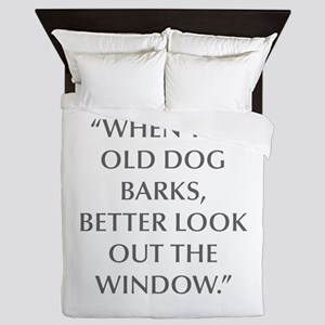 WHEN THE OLD DOG BARKS BETTER LOOK OUT THE WINDOW