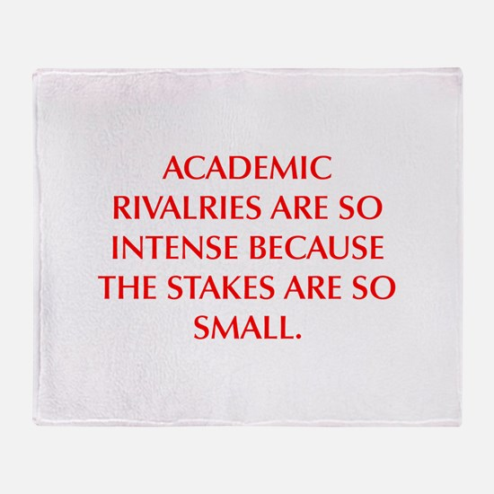 ACADEMIC RIVALRIES ARE SO INTENSE BECAUSE THE STAK