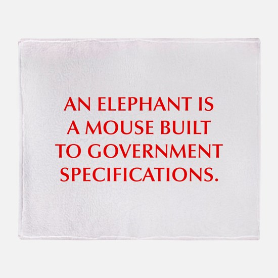 AN ELEPHANT IS A MOUSE BUILT TO GOVERNMENT SPECIFI