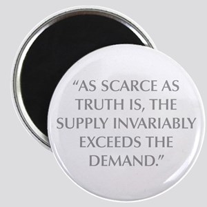 AS SCARCE AS TRUTH IS THE SUPPLY INVARIABLY EXCEED