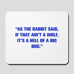 AS THE RABBIT SAID IF THAT AIN T A WOLF IT S A HEL