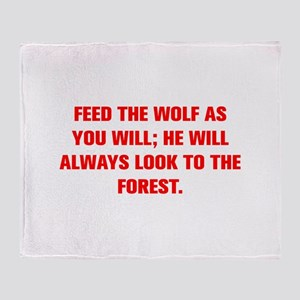 FEED THE WOLF AS YOU WILL HE WILL ALWAYS LOOK TO T