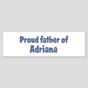 Proud father of Adriana Bumper Sticker