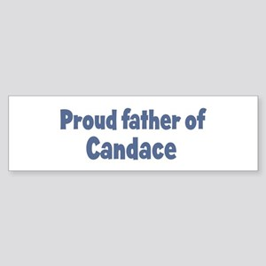 Proud father of Candace Bumper Sticker