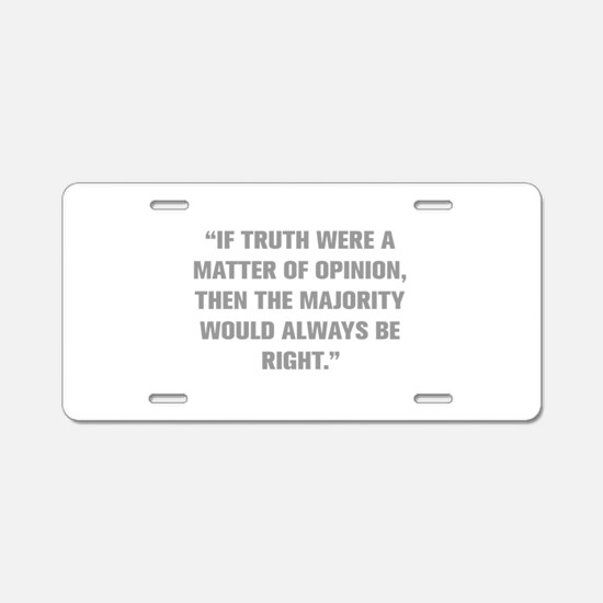 IF TRUTH WERE A MATTER OF OPINION THEN THE MAJORIT