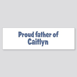 Proud father of Caitlyn Bumper Sticker