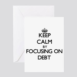 Keep Calm by focusing on Debt Greeting Cards