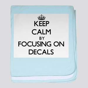 Keep Calm by focusing on Decals baby blanket