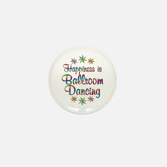 Happiness is Ballroom Mini Button