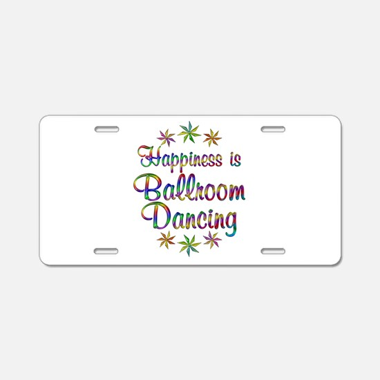 Happiness is Ballroom Aluminum License Plate