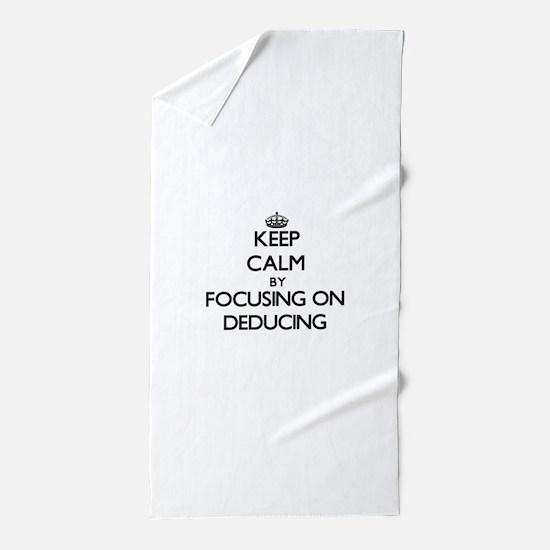 Keep Calm by focusing on Deducing Beach Towel
