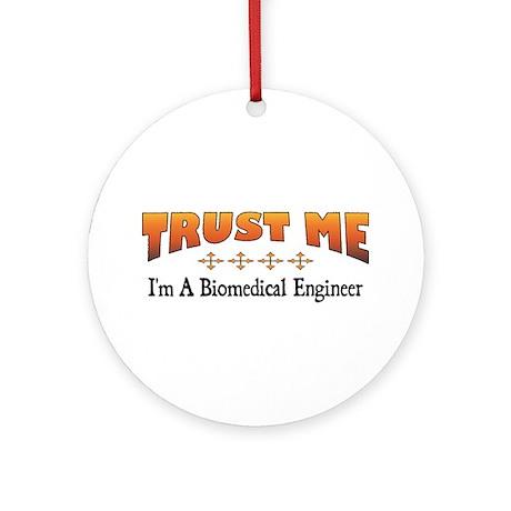 Trust Biomedical Engineer Ornament (Round)
