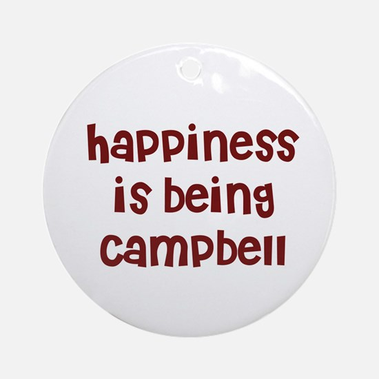 happiness is being Campbell Ornament (Round)
