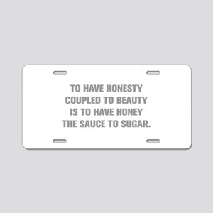 TO HAVE HONESTY COUPLED TO BEAUTY IS TO HAVE HONEY