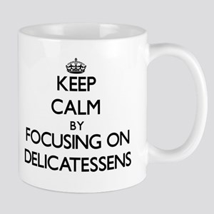 Keep Calm by focusing on Delicatessens Mugs