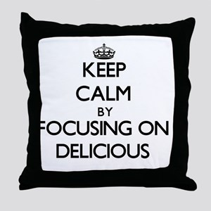 Keep Calm by focusing on Delicious Throw Pillow